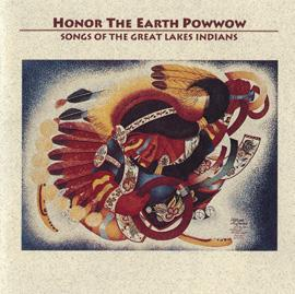 Honor the Earth Powwow: Songs of the Great Lakes Indians