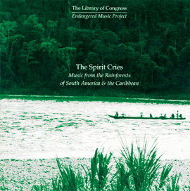 The Spirit Cries: Music from the Rainforests of South America & the Caribbean