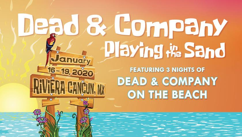 Dead And Company returns to Mexico January 16-19, 2020 for their third Playing in the Sand, the band's yearly Caribbean concert vacation.